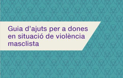 Guia d'Ajuts per a Dones en Situació de Violència Masclista
